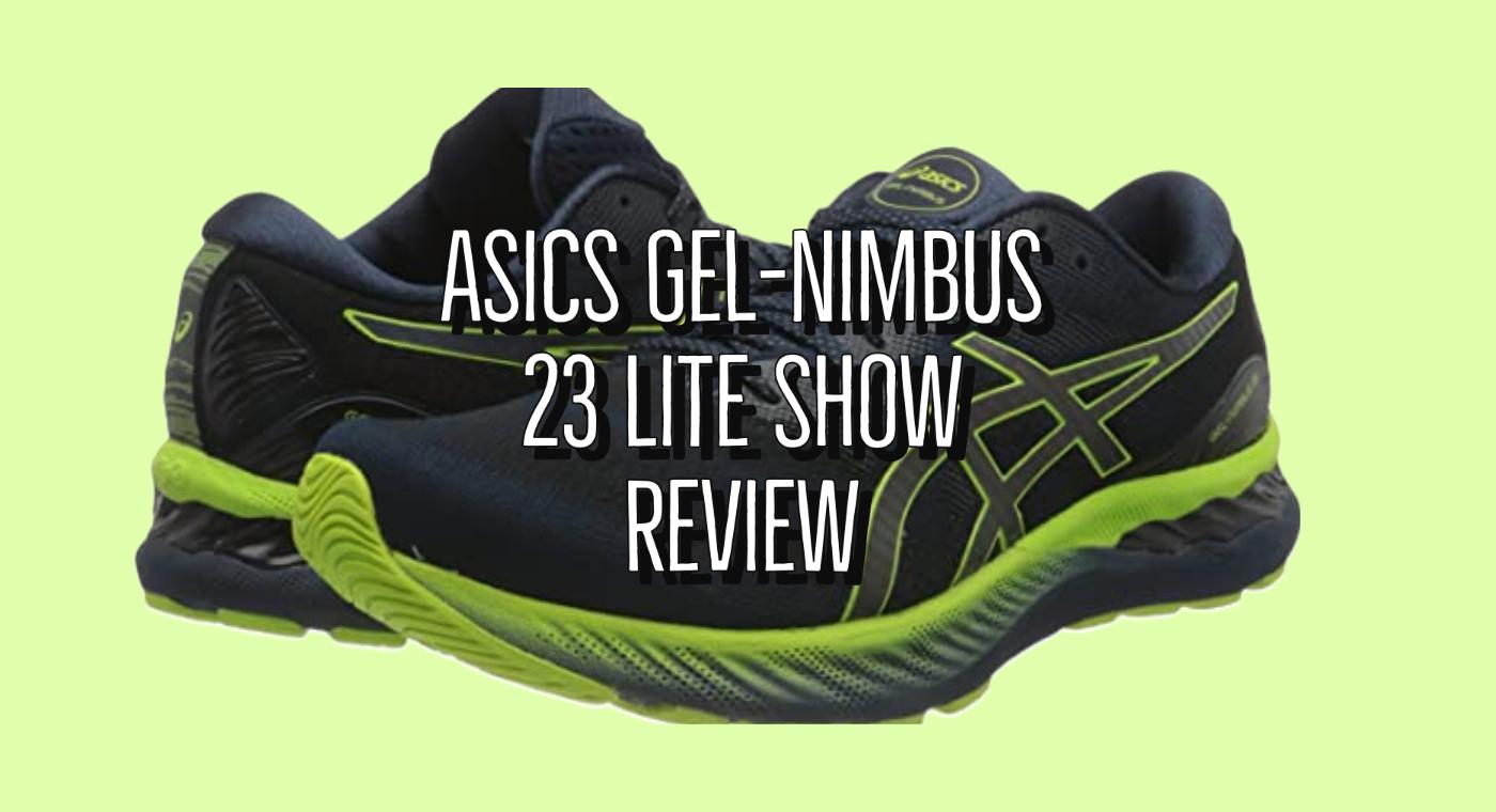 Asics Gel-Nimbus 23 Lite Show Review(
