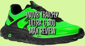 Inov8 Trailfly Ultra G 300 Max Review