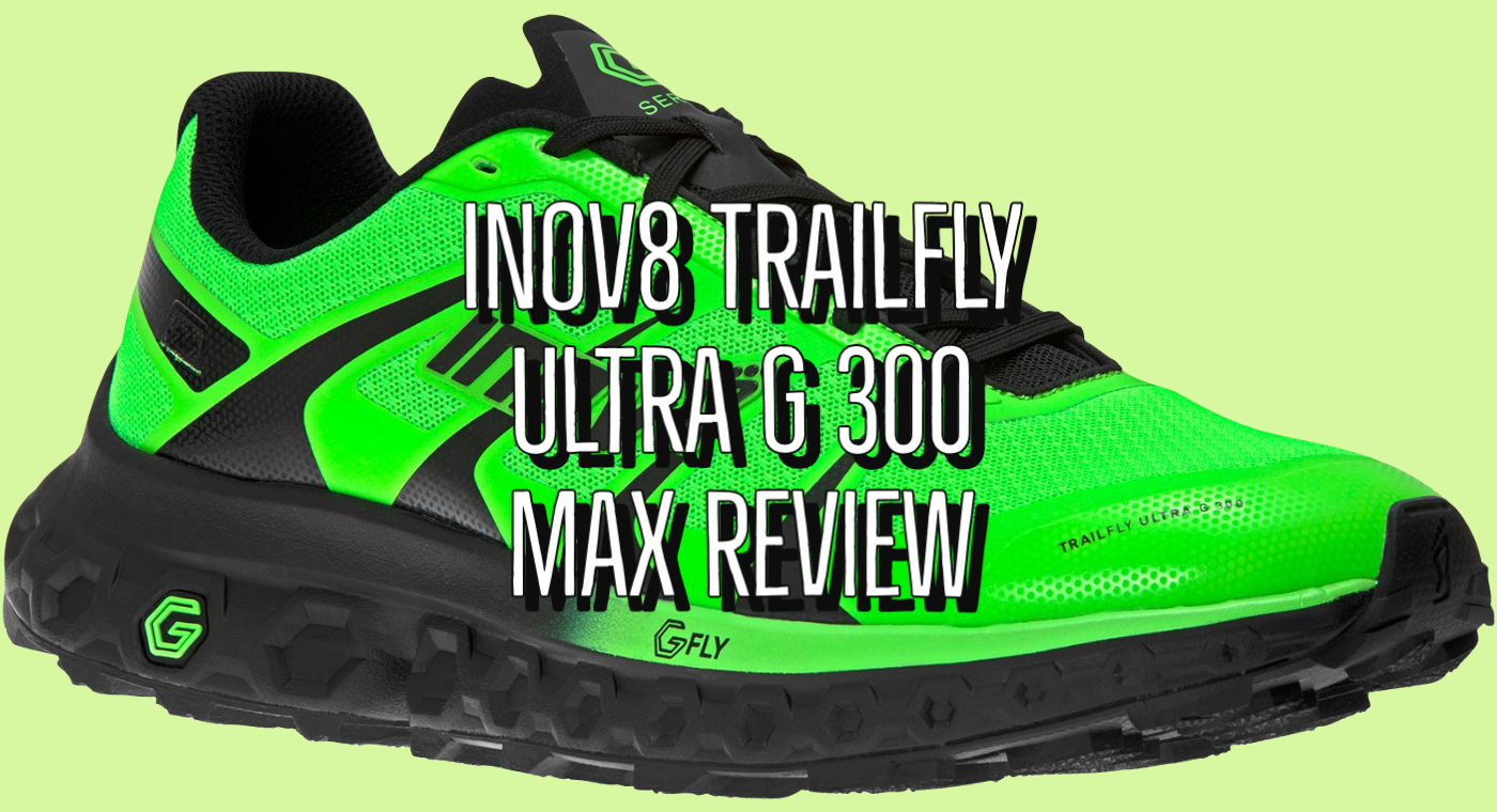 Inov8 Trailfly Ultra G 300 Max Review